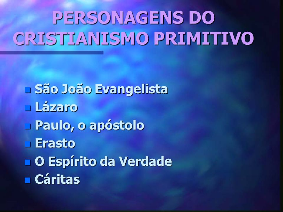 PERSONAGENS DO CRISTIANISMO PRIMITIVO