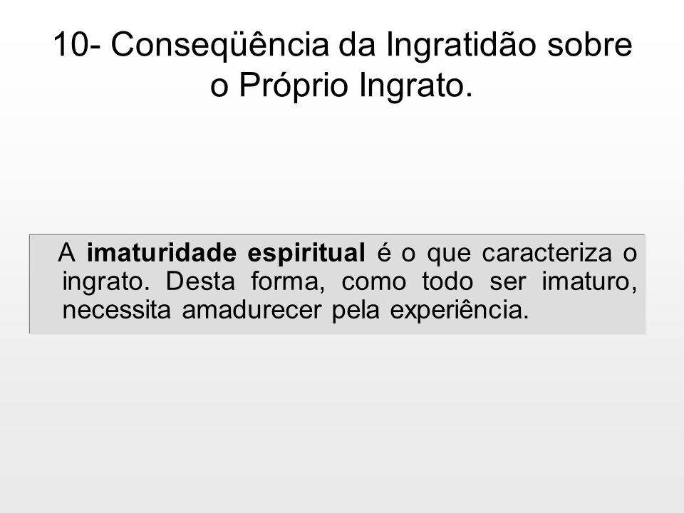 10- Conseqüência da Ingratidão sobre o Próprio Ingrato.