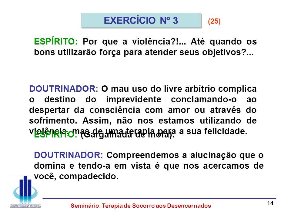 EXERCÍCIO Nº 3 (25) ESPÍRITO: Por que a violência !... Até quando os bons utilizarão força para atender seus objetivos ...