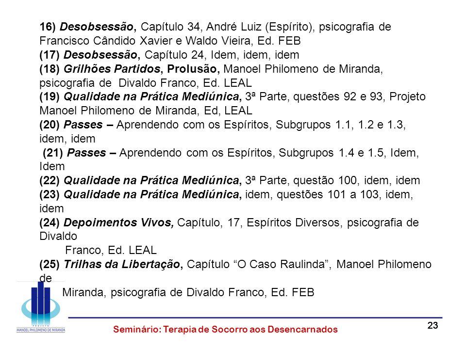 16) Desobsessão, Capítulo 34, André Luiz (Espírito), psicografia de Francisco Cândido Xavier e Waldo Vieira, Ed. FEB