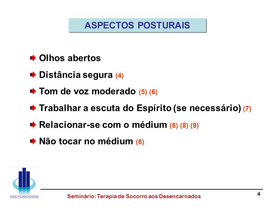 ASPECTOS POSTURAIS Olhos abertos. Distância segura (4) Tom de voz moderado (5) (6) Trabalhar a escuta do Espírito (se necessário) (7)