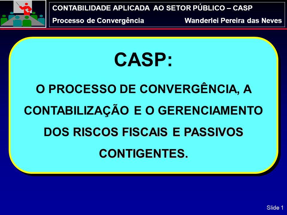 CASP: O PROCESSO DE CONVERGÊNCIA, A CONTABILIZAÇÃO E O GERENCIAMENTO DOS RISCOS FISCAIS E PASSIVOS CONTIGENTES.