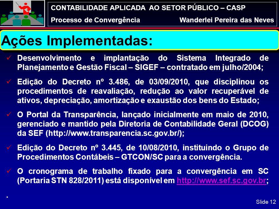 Ações Implementadas: Desenvolvimento e implantação do Sistema Integrado de Planejamento e Gestão Fiscal – SIGEF – contratado em julho/2004;