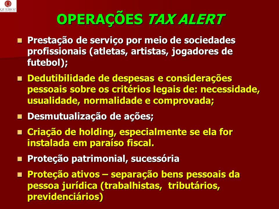 OPERAÇÕES TAX ALERT Prestação de serviço por meio de sociedades profissionais (atletas, artistas, jogadores de futebol);