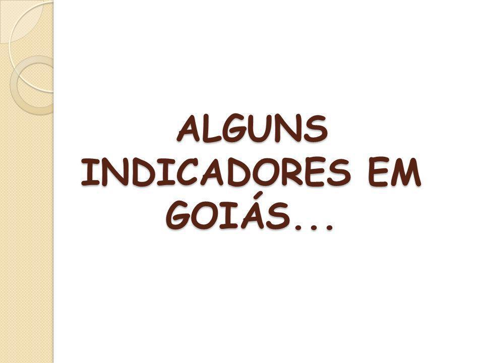ALGUNS INDICADORES EM GOIÁS...