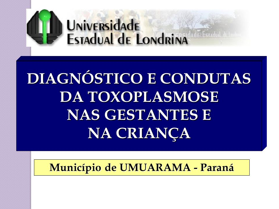 DIAGNÓSTICO E CONDUTAS DA TOXOPLASMOSE NAS GESTANTES E NA CRIANÇA
