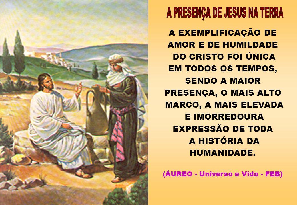 A PRESENÇA DE JESUS NA TERRA (ÁUREO - Universo e Vida - FEB)