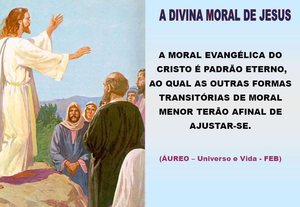 A DIVINA MORAL DE JESUS A MORAL EVANGÉLICA DO CRISTO É PADRÃO ETERNO,
