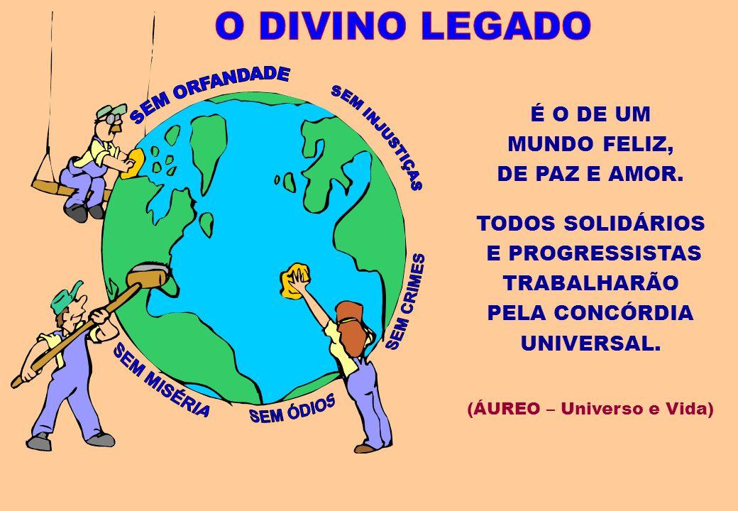 E PROGRESSISTAS TRABALHARÃO (ÁUREO – Universo e Vida)