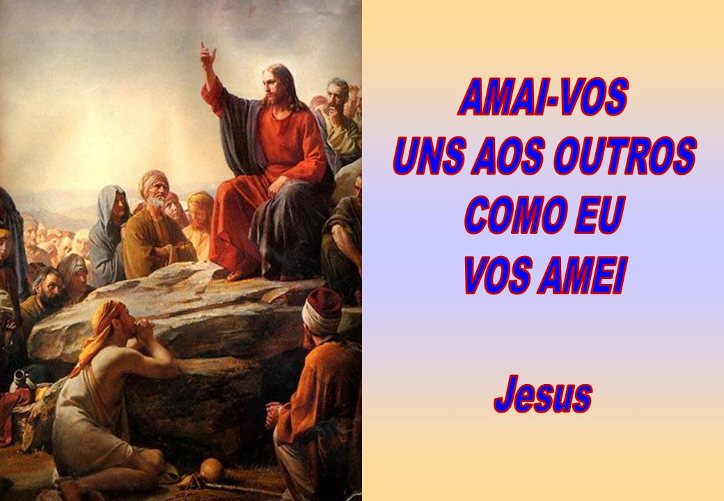 AMAI-VOS UNS AOS OUTROS COMO EU VOS AMEI Jesus
