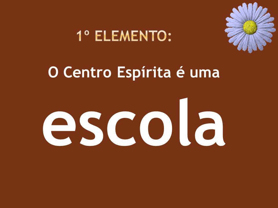 1º Elemento: O Centro Espírita é uma escola