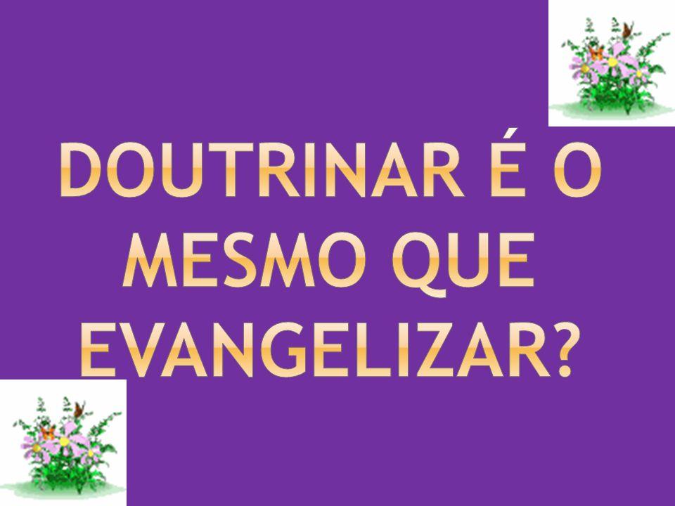 doutrinar é o mesmo que evangelizar