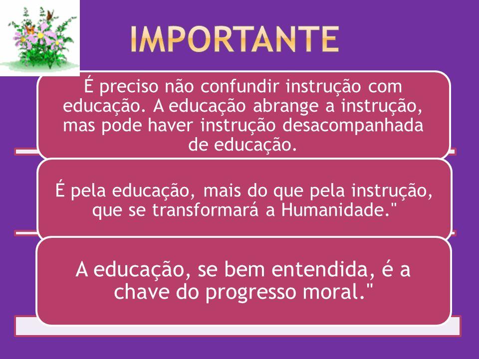 A educação, se bem entendida, é a chave do progresso moral.