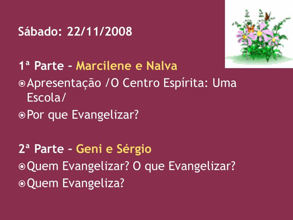 Sábado: 22/11/2008 1ª Parte – Marcilene e Nalva. Apresentação /O Centro Espírita: Uma Escola/ Por que Evangelizar