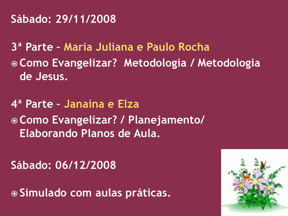 Sábado: 29/11/2008 3ª Parte – Maria Juliana e Paulo Rocha. Como Evangelizar Metodologia / Metodologia de Jesus.