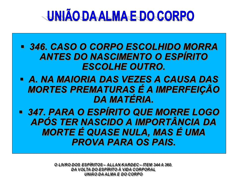 UNIÃO DA ALMA E DO CORPO 346. CASO O CORPO ESCOLHIDO MORRA ANTES DO NASCIMENTO O ESPÍRITO ESCOLHE OUTRO.