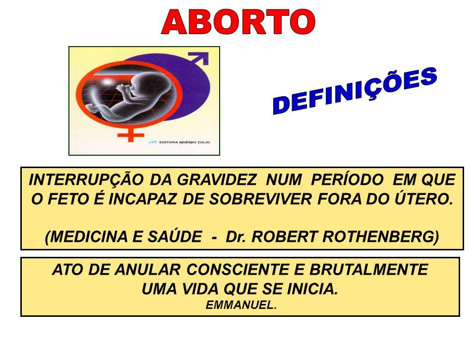 ABORTO DEFINIÇÕES. INTERRUPÇÃO DA GRAVIDEZ NUM PERÍODO EM QUE O FETO É INCAPAZ DE SOBREVIVER FORA DO ÚTERO.
