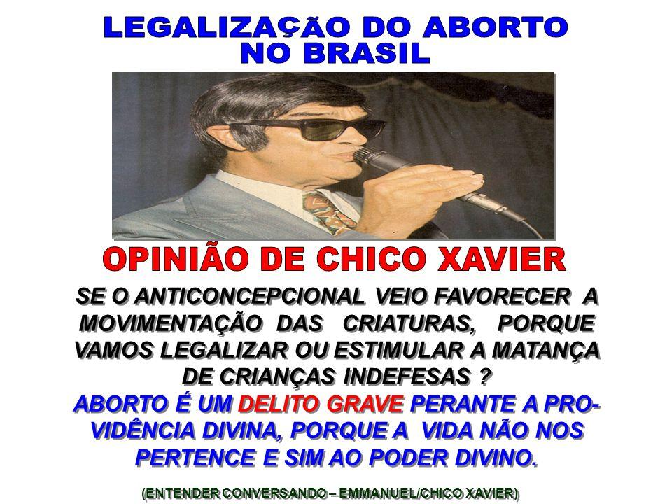 LEGALIZAÇÃO DO ABORTO NO BRASIL OPINIÃO DE CHICO XAVIER