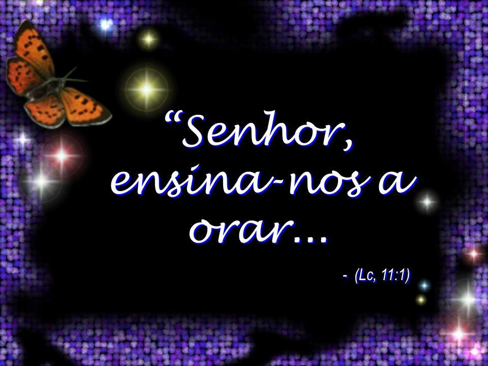 Senhor, ensina-nos a orar...