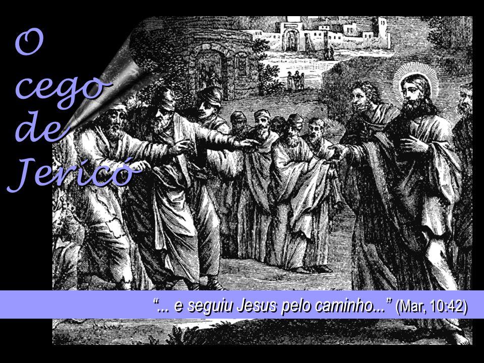 O cego de Jericó ... e seguiu Jesus pelo caminho... (Mar, 10:42)
