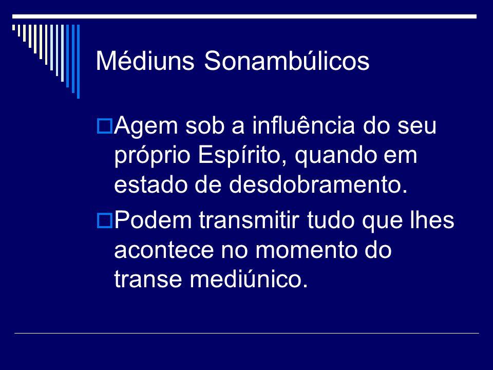 Médiuns SonambúlicosAgem sob a influência do seu próprio Espírito, quando em estado de desdobramento.
