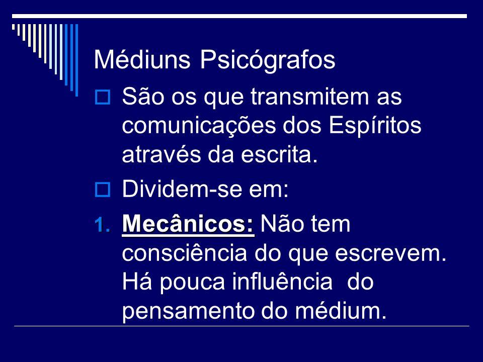 Médiuns Psicógrafos São os que transmitem as comunicações dos Espíritos através da escrita. Dividem-se em: