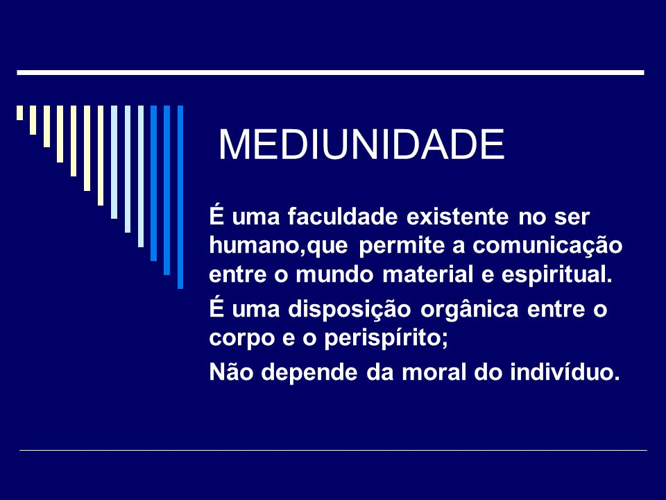 MEDIUNIDADEÉ uma faculdade existente no ser humano,que permite a comunicação entre o mundo material e espiritual.