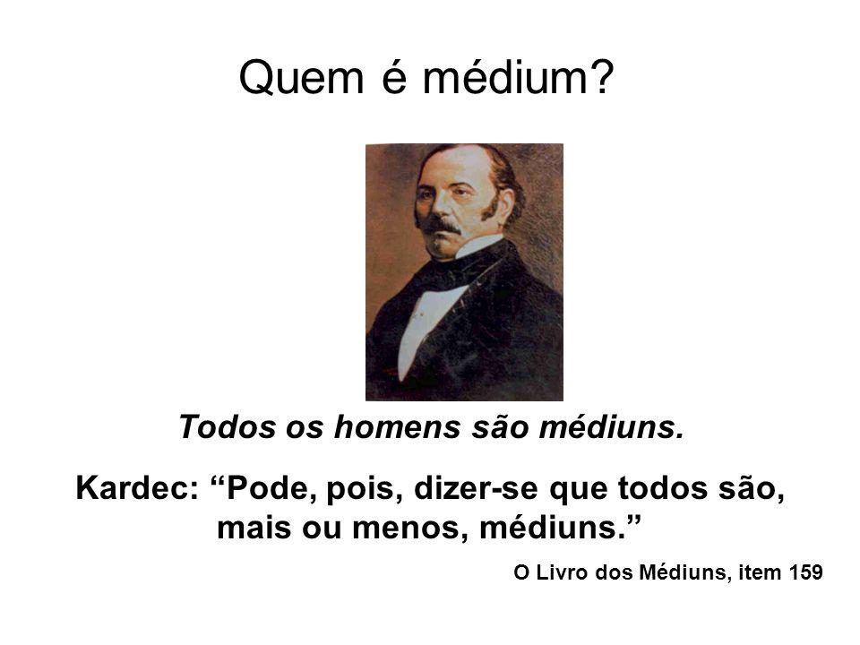 Quem é médium Todos os homens são médiuns.