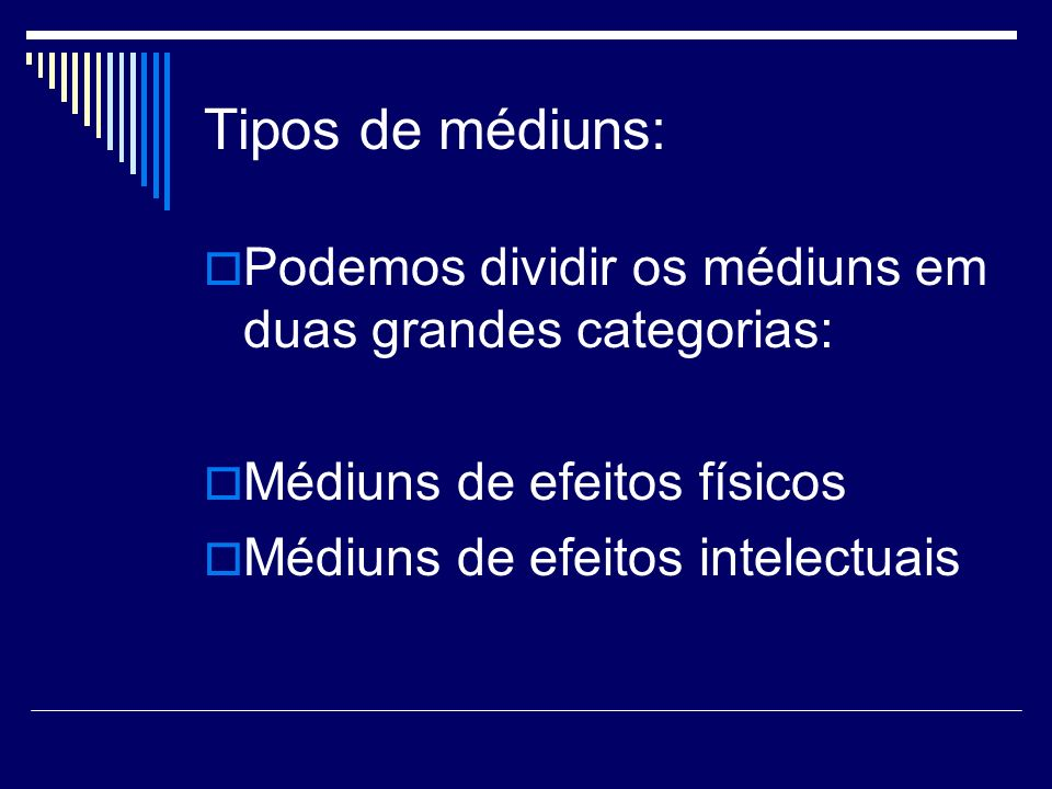 Tipos de médiuns: Podemos dividir os médiuns em duas grandes categorias: Médiuns de efeitos físicos.