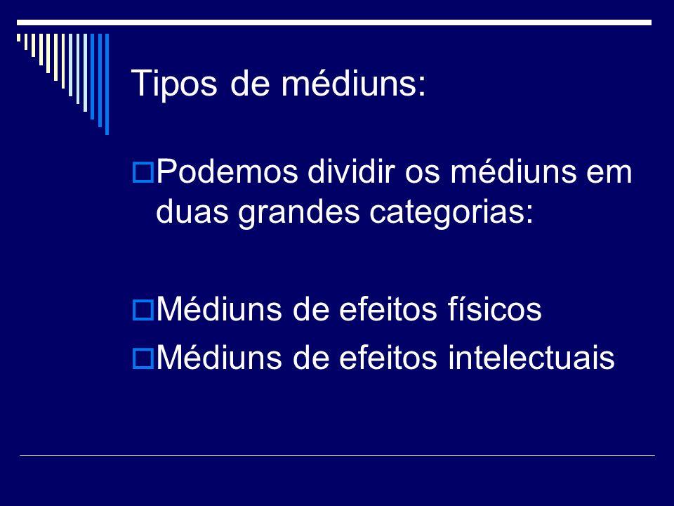 Tipos de médiuns:Podemos dividir os médiuns em duas grandes categorias: Médiuns de efeitos físicos.