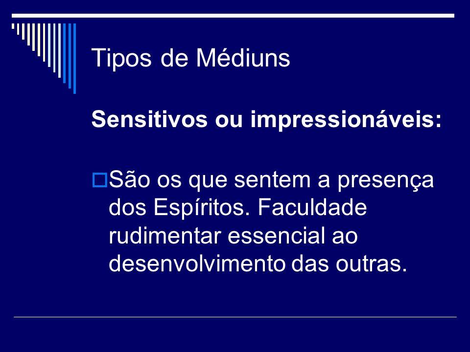 Tipos de Médiuns Sensitivos ou impressionáveis: