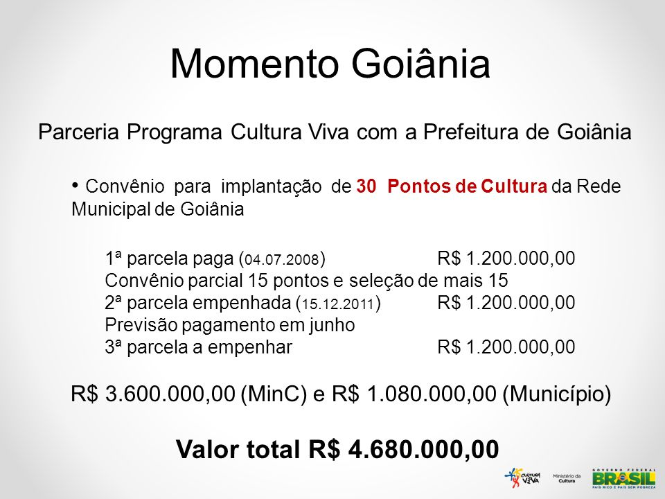 R$ 3.600.000,00 (MinC) e R$ 1.080.000,00 (Município)