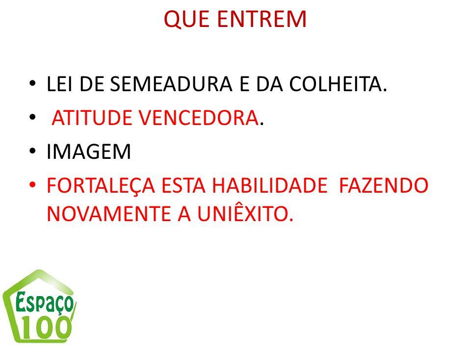 QUE ENTREM LEI DE SEMEADURA E DA COLHEITA. ATITUDE VENCEDORA. IMAGEM