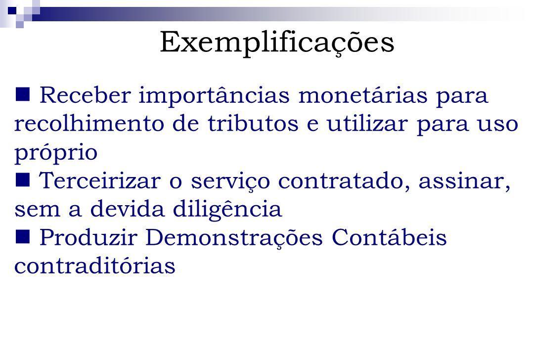 ExemplificaçõesReceber importâncias monetárias para recolhimento de tributos e utilizar para uso próprio.