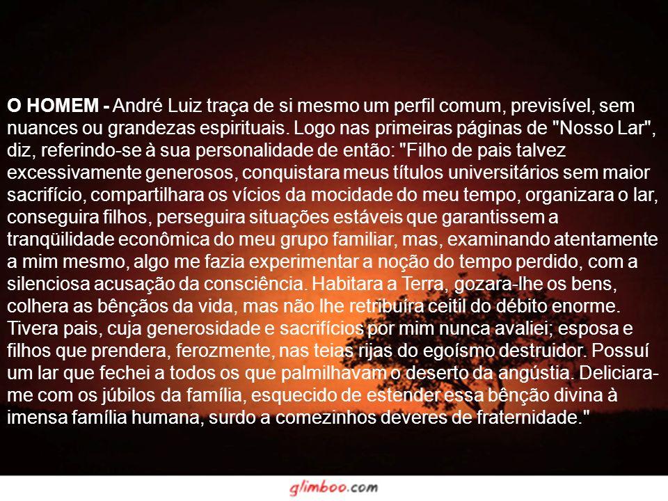 O HOMEM - André Luiz traça de si mesmo um perfil comum, previsível, sem nuances ou grandezas espirituais.