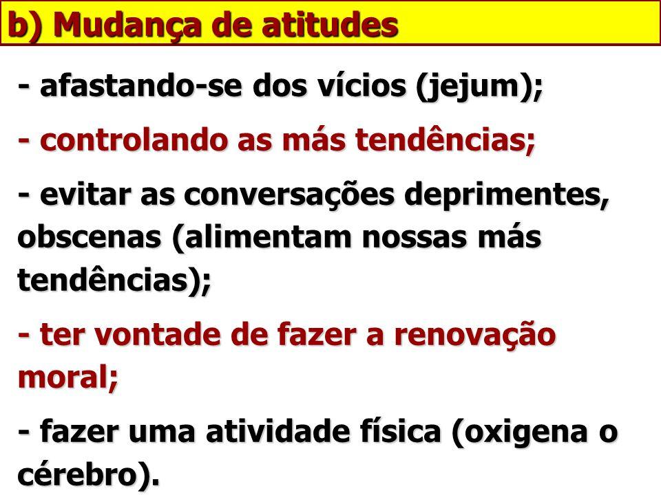 b) Mudança de atitudes - afastando-se dos vícios (jejum);