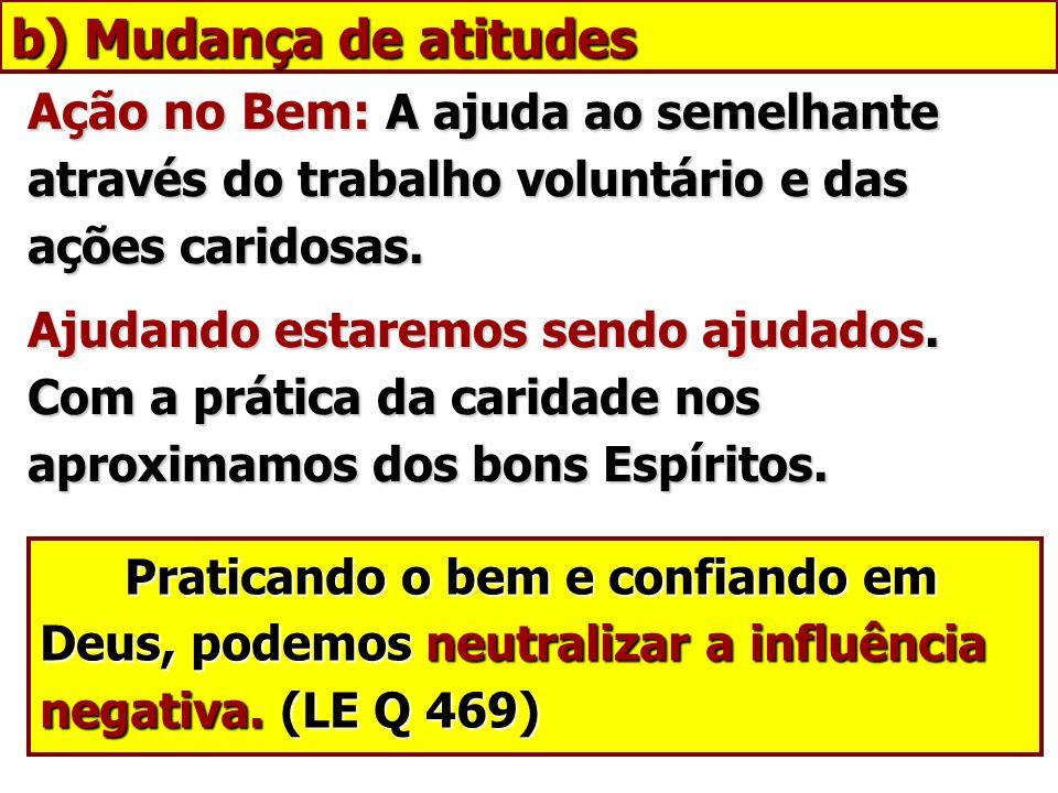 b) Mudança de atitudes Ação no Bem: A ajuda ao semelhante através do trabalho voluntário e das ações caridosas.