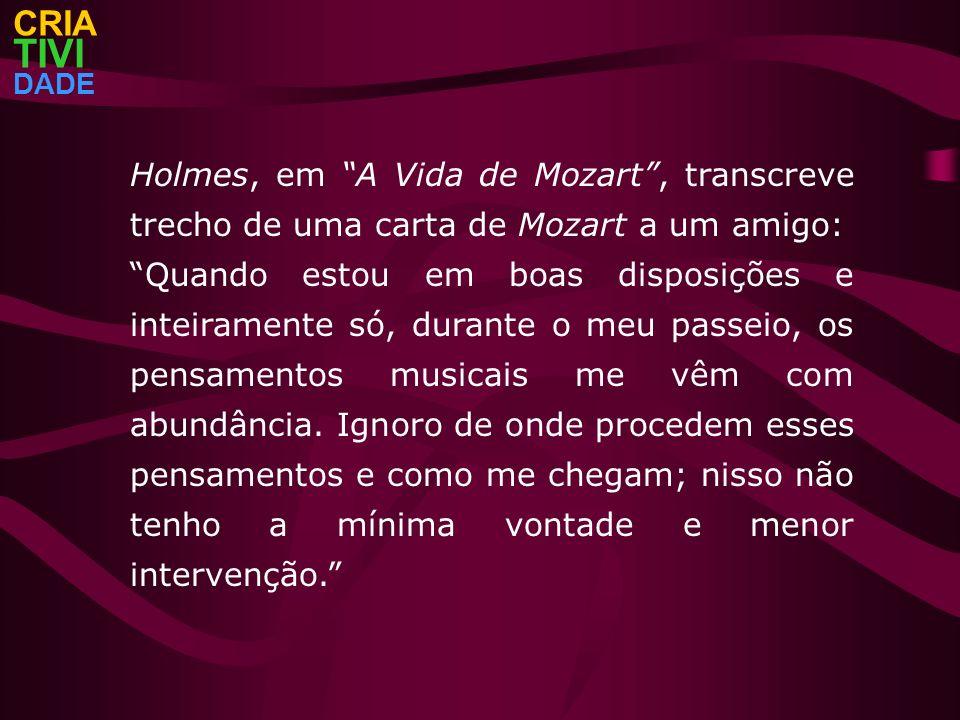CRIA TIVI. DADE. Holmes, em A Vida de Mozart , transcreve trecho de uma carta de Mozart a um amigo: