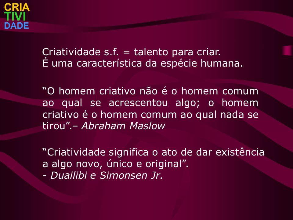 TIVI CRIA Criatividade s.f. = talento para criar.