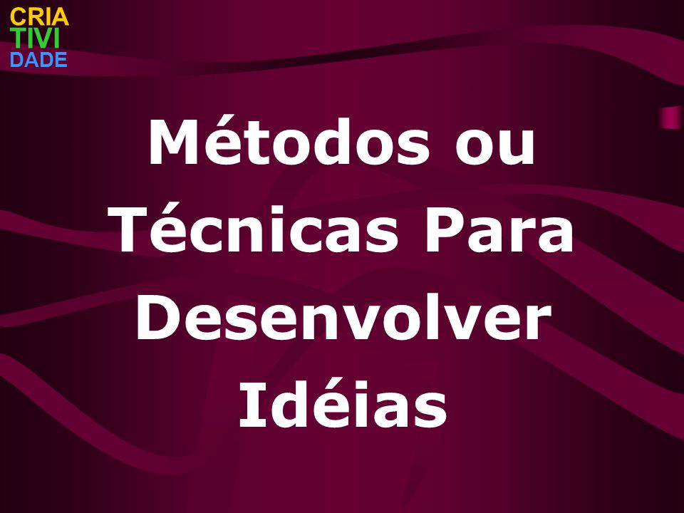 Métodos ou Técnicas Para Desenvolver Idéias