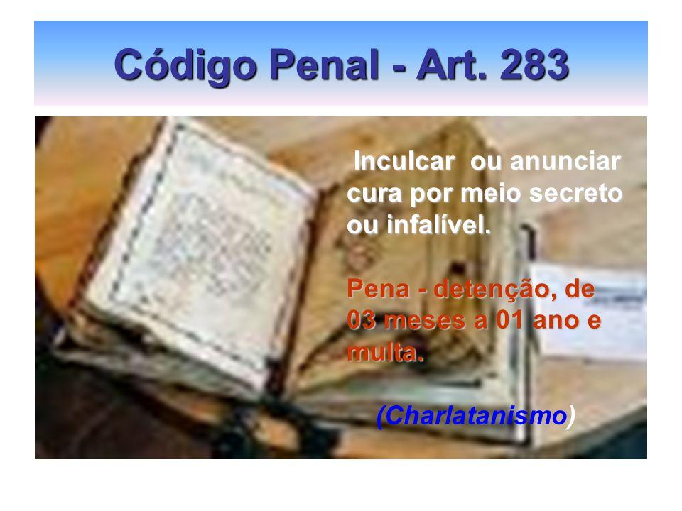 Código Penal - Art. 283 Inculcar ou anunciar cura por meio secreto