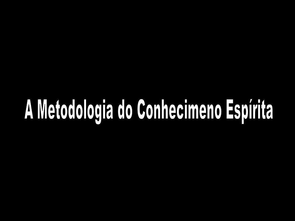 A Metodologia do Conhecimeno Espírita