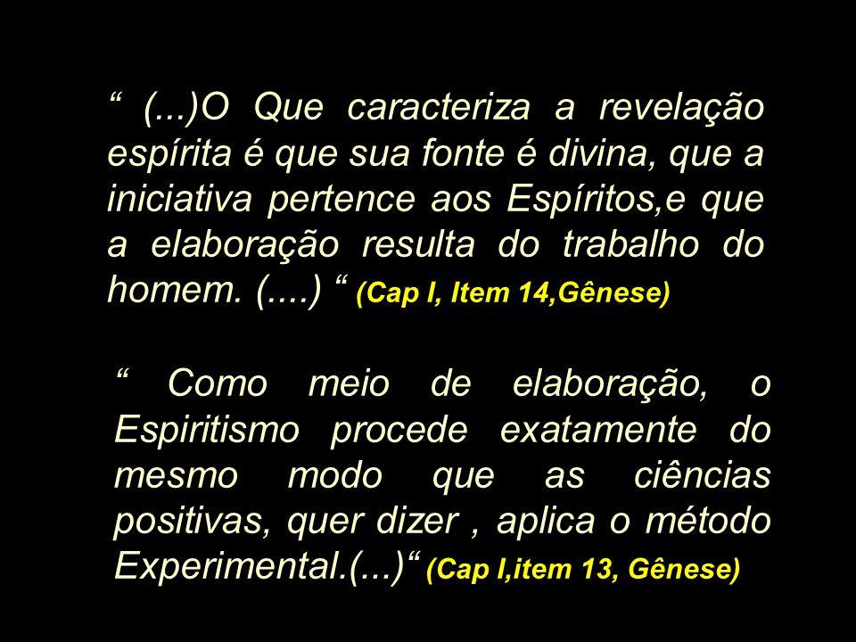 (...)O Que caracteriza a revelação espírita é que sua fonte é divina, que a iniciativa pertence aos Espíritos,e que a elaboração resulta do trabalho do homem. (....) (Cap I, Item 14,Gênese)
