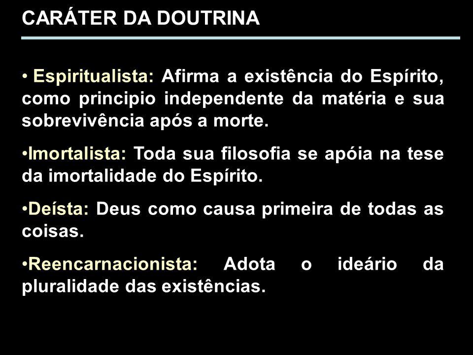 CARÁTER DA DOUTRINA Espiritualista: Afirma a existência do Espírito, como principio independente da matéria e sua sobrevivência após a morte.