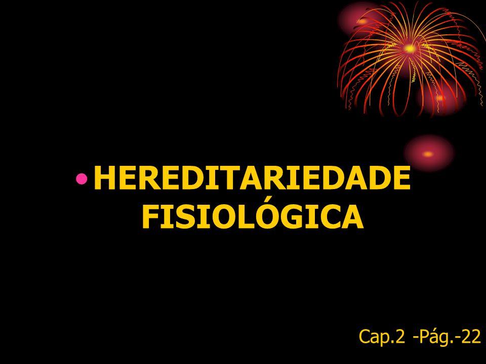 HEREDITARIEDADE FISIOLÓGICA