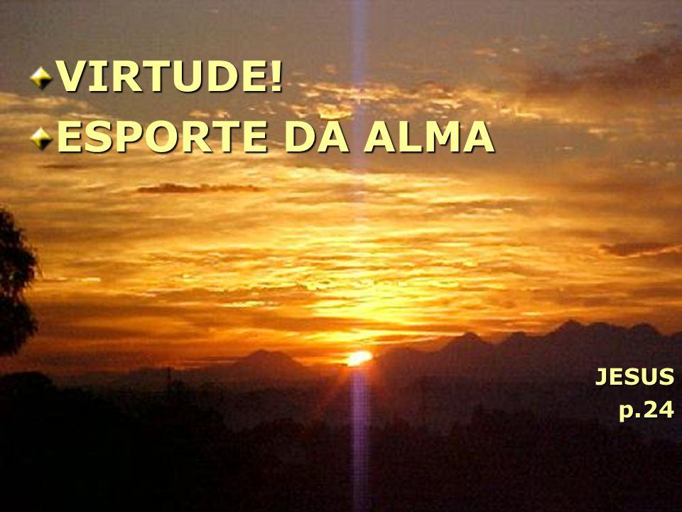 VIRTUDE! ESPORTE DA ALMA JESUS p.24