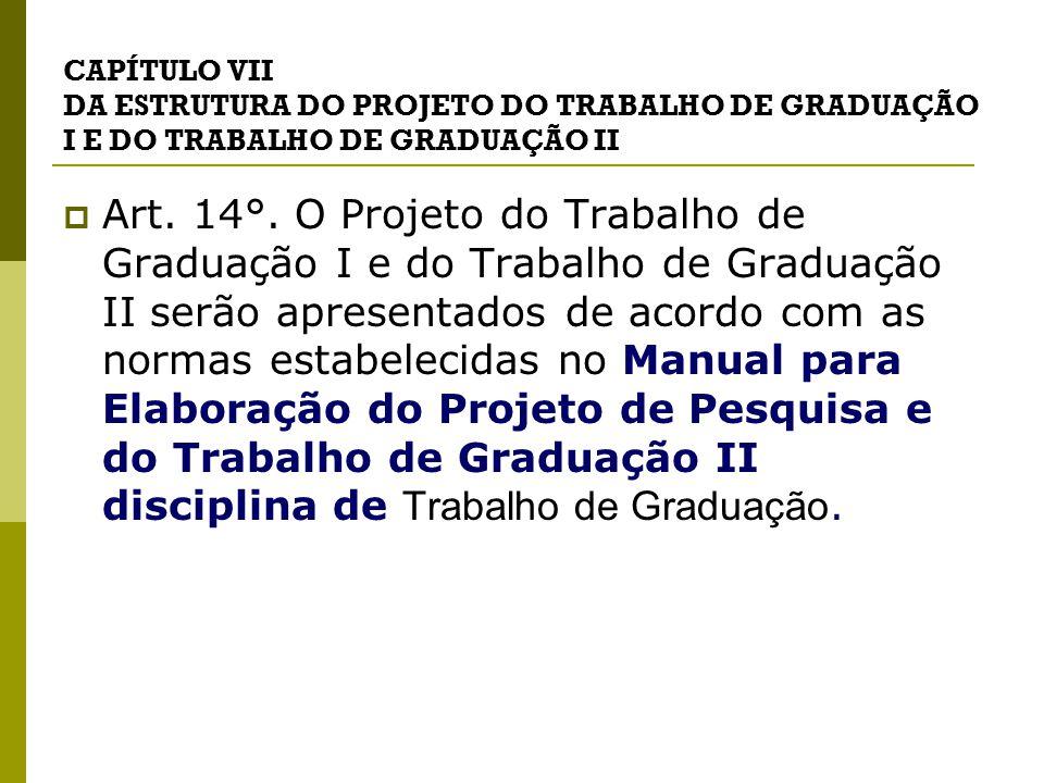 CAPÍTULO VII DA ESTRUTURA DO PROJETO DO TRABALHO DE GRADUAÇÃO I E DO TRABALHO DE GRADUAÇÃO II