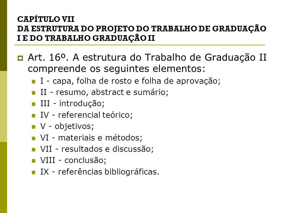 CAPÍTULO VII DA ESTRUTURA DO PROJETO DO TRABALHO DE GRADUAÇÃO I E DO TRABALHO GRADUAÇÃO II