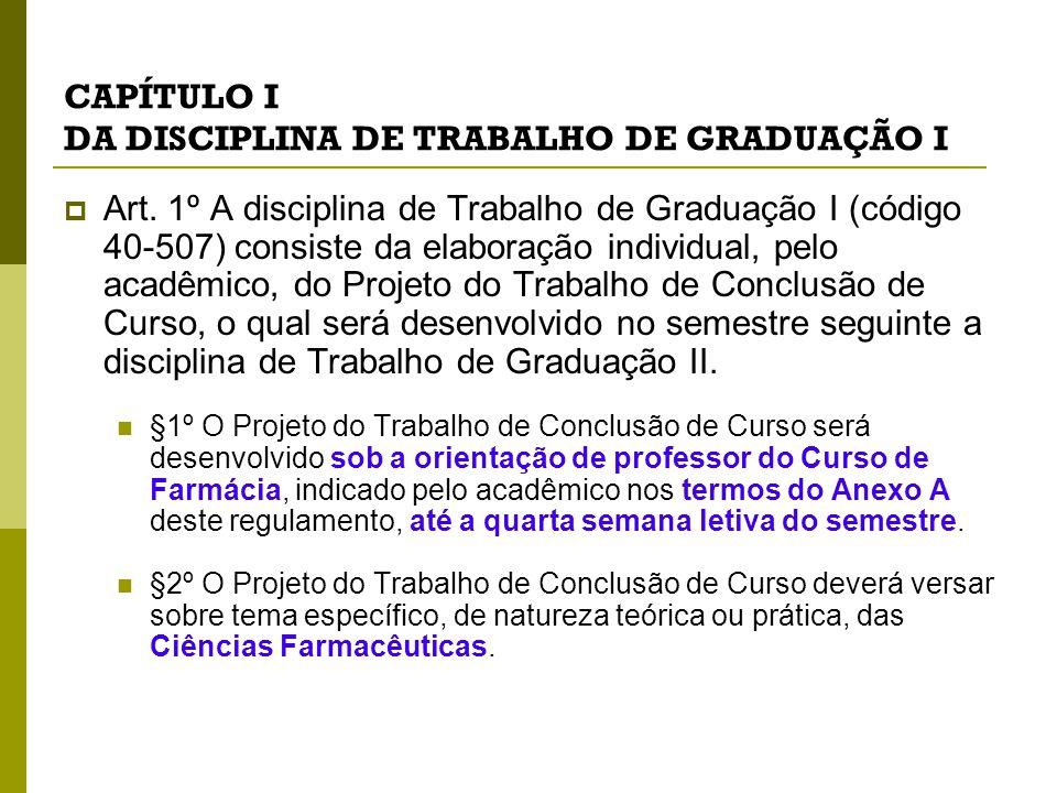 CAPÍTULO I DA DISCIPLINA DE TRABALHO DE GRADUAÇÃO I