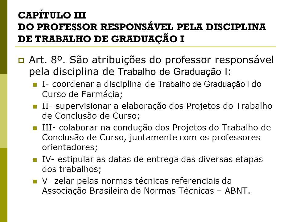 CAPÍTULO III DO PROFESSOR RESPONSÁVEL PELA DISCIPLINA DE TRABALHO DE GRADUAÇÃO I